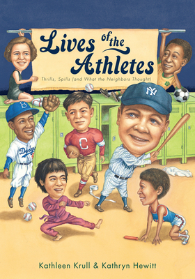 Lives of the Athletes: Thrills, Spills (and What the Neighbors Thought) - Krull, Kathleen, and Hewitt, Kathryn (Illustrator)