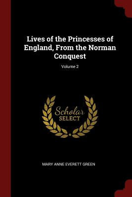 Lives of the Princesses of England, from the Norman Conquest; Volume 2 - Green, Mary Anne Everett