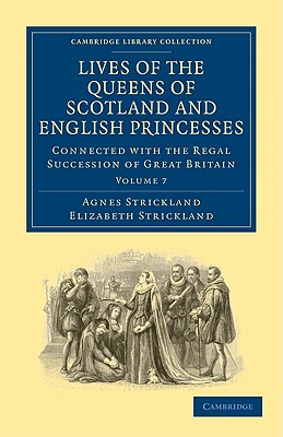 Lives of the Queens of Scotland and English Princesses: v. 7: Connected with the Regal Succession of Great Britain - Strickland, Agnes, and Strickland, Elizabeth