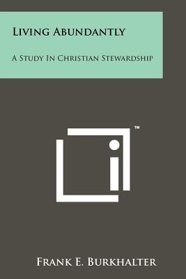 Living Abundantly: A Study in Christian Stewardship - Burkhalter, Frank E
