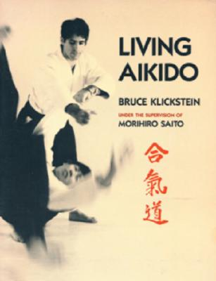 Living Aikido: Form, Training, Essence - Klickstein, Bruce, and Leonard, George Burr (Adapted by)