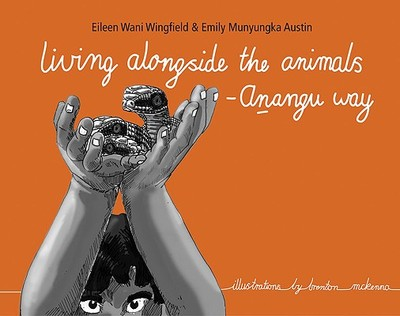 Living Alongside the Animals - Anangu Way - Wingfield, Eileen, and Austin, Emily