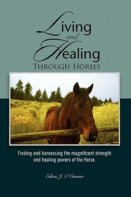 Living and Healing Through Horses - O'Connor, Eileen J