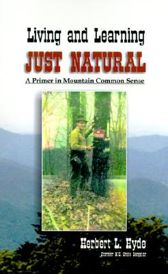 Living and Learning Just Natural: A Primer in Mountain Common Sense - Hyde, Herbert L