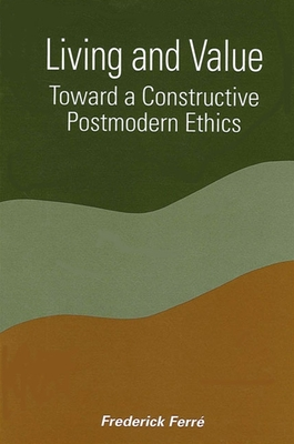Living and Value: Toward a Constructive Postmodern Ethics - Ferre, Frederick