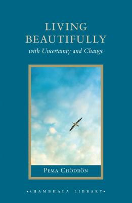 Living Beautifully: With Uncertainty and Change - Chodron, Pema