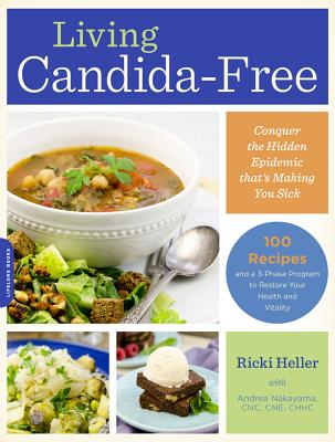 Living Candida-Free: 100 Recipes and a 3-Stage Program to Restore Your Health and Vitality - Heller, Ricki
