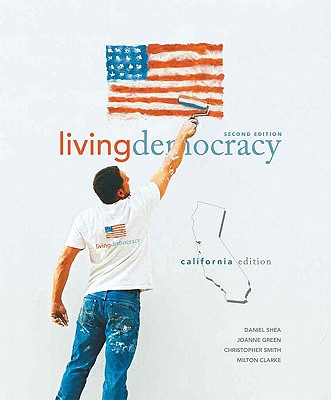 Living Democracy, California Edition - Shea, Daniel M, and Green, Joanne Connor, and Smith, Christopher E