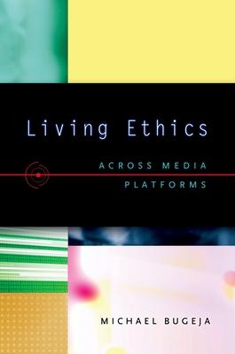 Living Ethics: Across Media Platforms - Bugeja, Michael