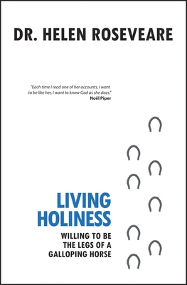 Living Holiness: Willing to Be the Legs of a Galloping Horse - Roseveare, Helen