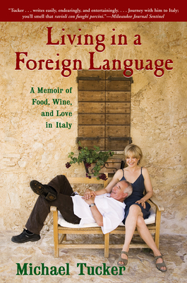 Living in a Foreign Language: A Memoir of Food, Wine, and Love in Italy - Tucker, Michael