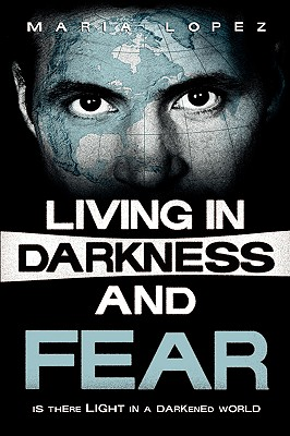 Living in Darkness and Fear - Lopez, Maria