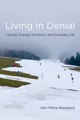 Living in Denial: Climate Change, Emotions, and Everyday Life - Norgaard, Kari Marie