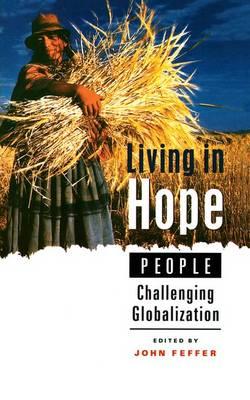Living in Hope: People Challenging Globalization - Feffer, John (Editor)