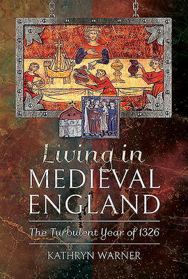 Living in Medieval England: The Turbulent Year of 1326 - Warner, Kathryn