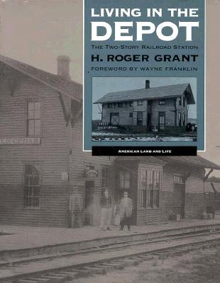 Living in the Depot: The Two-Story Railroad Station - Grant, H Roger