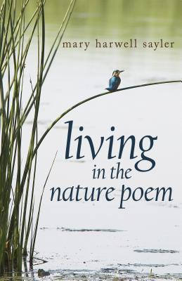 Living in the Nature Poem - Sayler, Mary Harwell