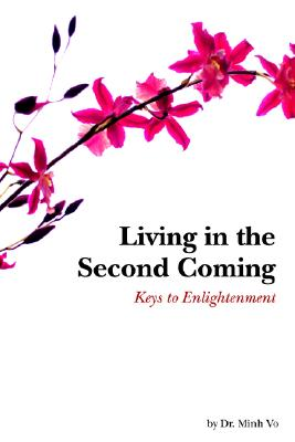 Living in the Second Coming: Keys to Enlightenment - Vo, Minh, Dr.