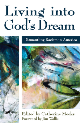 Living Into God's Dream: Dismantling Racism in America - Meeks, Catherine (Editor), and Wallis, Jim (Foreword by)