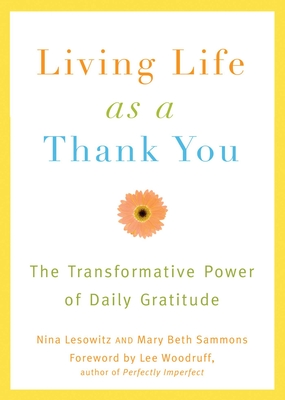 Living Life as a Thank You: The Transformative Power of Daily Gratitude - Lesowitz, Nina