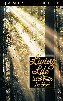Living Life with Faith in God - Puckett, James E Sr