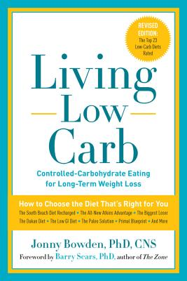 Living Low Carb: Controlled-Carbohydrate Eating for Long-Term Weight Loss - Bowden, Jonny, PhD, CNS