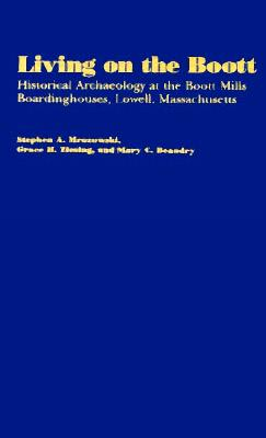 Living on the Boott: Historical Archaeology at the Boott Mills Boardinghouses, Lowell, Massachusetts - Mrozowski, Stepen A, and Mrozowski, Stephen A, and Ziesing, Grace H