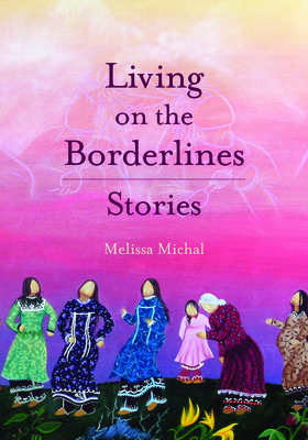 Living on the Borderlines: Stories - Michal, Melissa