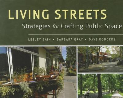 Living Streets: Strategies for Crafting Public Space - Bain, Lesley, and Gray, Barbara, and Rodgers, Dave