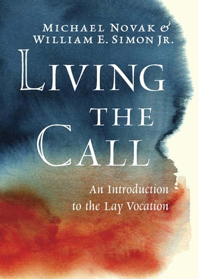 Living the Call: An Introduction to the Lay Vocation - Novak, Michael, and Simon, William E, Jr.