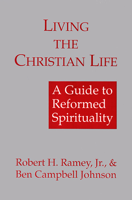 Living the Christian Life - Ramey Jr, Robert H, and Johnson, Ben Campbell, Dr.