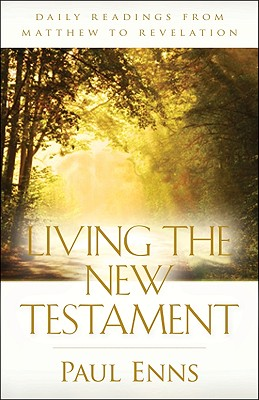 Living the New Testament: Daily Readings from Matthew to Revelation - Enns, Paul