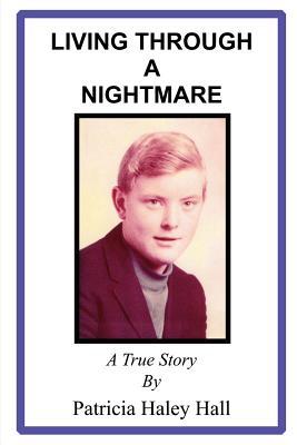 Living Through a Nightmare: A True Story - Hall, Patricia Haley