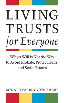 Living Trusts for Everyone: Why a Will Is Not the Way to Avoid Probate, Protect Heirs, and Settle Estates - Sharp, Ronald Farrington