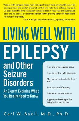Living Well with Epilepsy and Other Seizure Disorders: An Expert Explains What You Really Need to Know - Bazil, Carl W