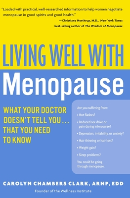 Living Well with Menopause: What Your Doctor Doesn't Tell You...That You Need to Know - Clark, Carolyn Chambers, Edd, Arnp, Faan