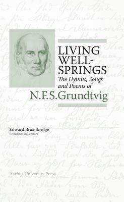 Living Wellsprings: The Hymns, Songs, and Poems of N.F.S. Grundtvig - Broadbridge, Edward (Editor)