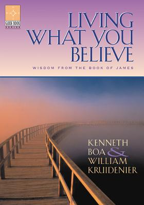 Living What You Believe: Wisdom from the Book of James - Boa, Kenneth, and Kruidenier, William