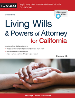 Living Wills and Powers of Attorney for California - Irving, Shae, J.D.
