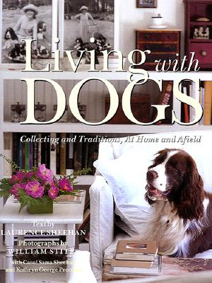 Living with Dogs: Collections and Traditions, at Home and Afield - Sheehan, Laurence, and Sheehan, Larry, and Precourt, Kathryn George