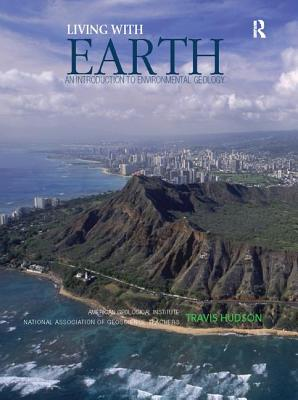 Living with Earth: An Introduction to Environmental Geology - Hudson, Travis