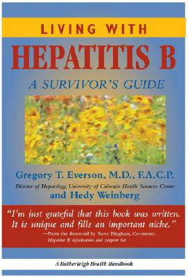 Living with Hepatitis B:: A Survivor's Guide - Everson, Gregory T, and Weinberg, Hedy