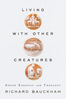 Living with Other Creatures: Green Exegesis and Theology - Bauckham, Richard, Dr.