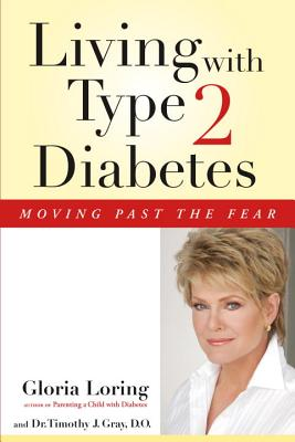 Living with Type 2 Diabetes: Moving Past the Fear - Loring, Gloria, and Gray, Timothy J, D O