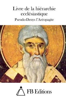 Livre de La Hierarchie Ecclesiastique - Pseudo-Denys L'Areopagite, and Fb Editions (Editor)
