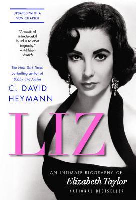 Liz: An Intimate Biography of Elizabeth Taylor - Heymann, C David