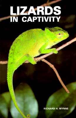 Lizards in Captivity - Wynee, Richard, and Wynne, Richard H