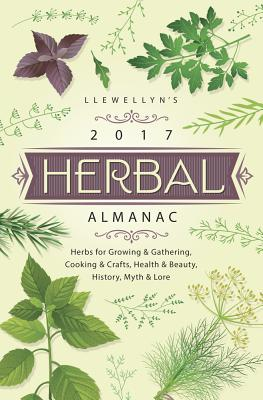 Llewellyn's Herbal Almanac: Herbs for Growing & Gathering, Cooking & Crafts, Health & Beauty, History, Myth & Lore - Zaman, Natalie, and Henderson, Jill, and Rainbow Wolf, Charlie