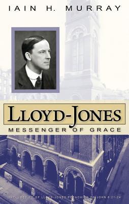 Lloyd-Jones: Messenger of Grace - Murray Iain Hamish