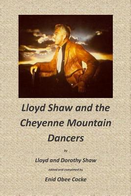 Lloyd Shaw and the Cheyenne Mountain Dancers - Shaw, Dorothy, and Cocke, Enid Obee, and Shaw, Lloyd